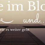 Stille im Blog und wie es weiter geht